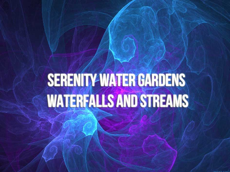 Serenity Water Gardens Waterfalls and Streams