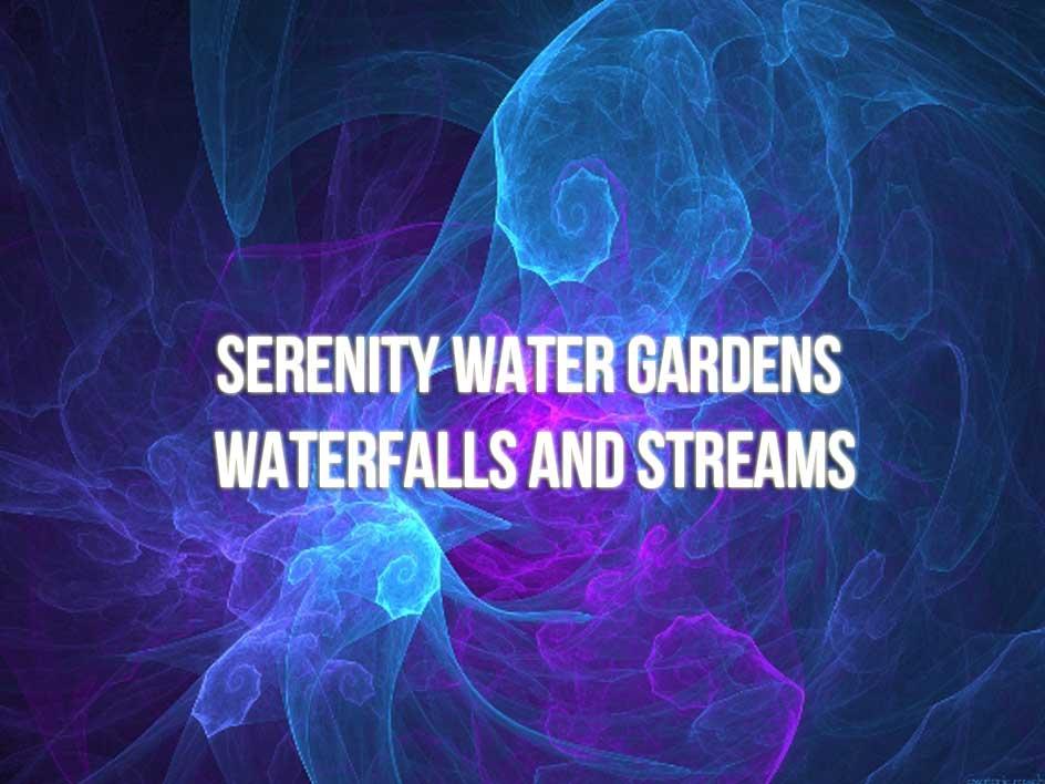 Serenity Water Gardens Waterfalls and Streams